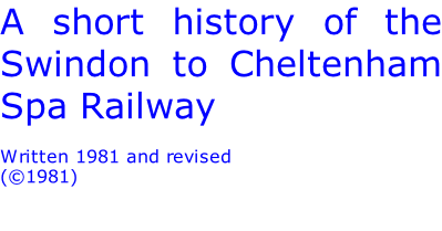 A short history of the Swindon to Cheltenham Spa Railway  Written 1981 and revised  (©1981)